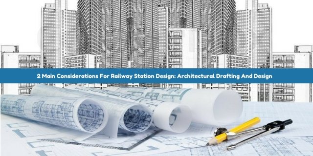 2 Main Considerations For Railway Station Design: Architectural